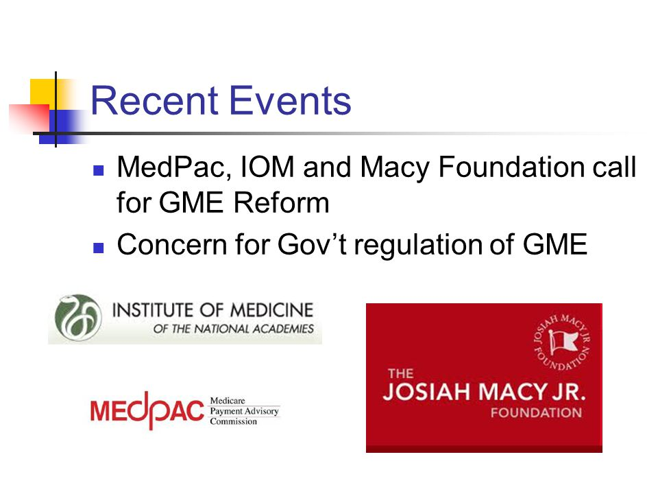 Recent Events MedPac, IOM and Macy Foundation call for GME Reform