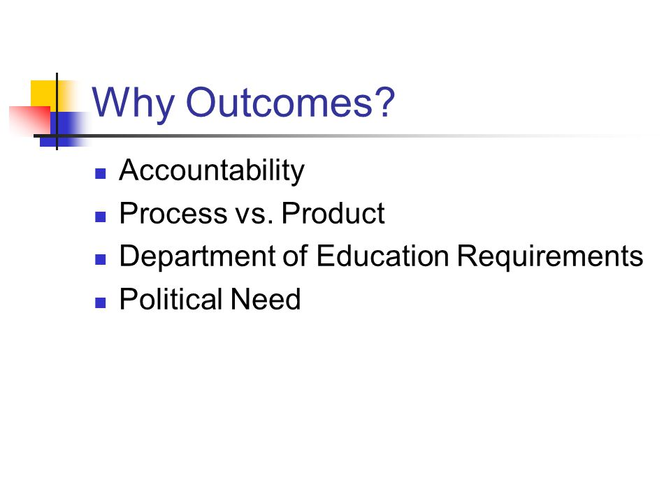Why Outcomes Accountability Process vs. Product