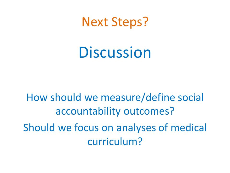 Next Steps. Discussion. How should we measure/define social accountability outcomes.