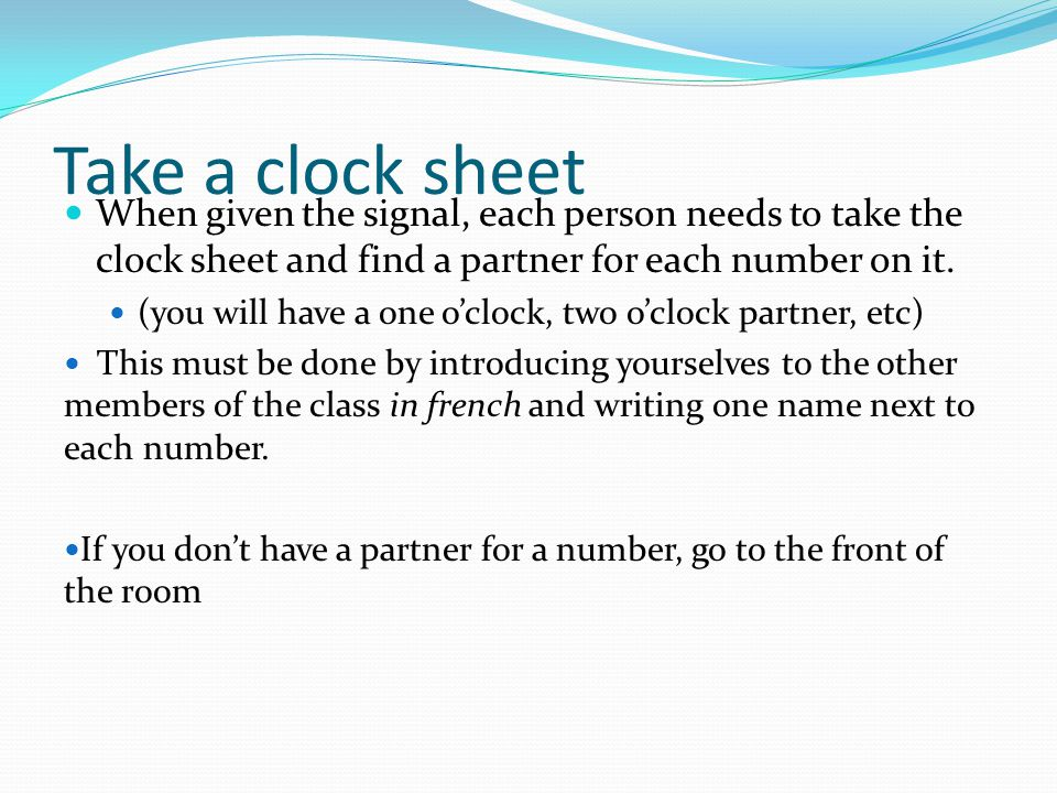 Take a clock sheet When given the signal, each person needs to take the clock sheet and find a partner for each number on it.