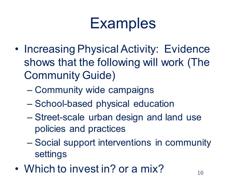 Examples Increasing Physical Activity: Evidence shows that the following will work (The Community Guide)