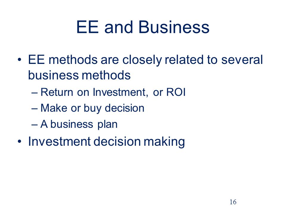 EE and Business EE methods are closely related to several business methods. Return on Investment, or ROI.