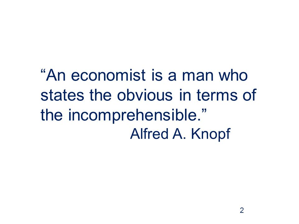 An economist is a man who states the obvious in terms of the incomprehensible. Alfred A. Knopf