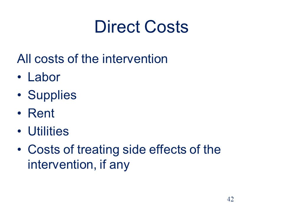 Direct Costs All costs of the intervention Labor Supplies Rent