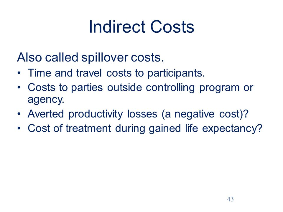 Indirect Costs Also called spillover costs.