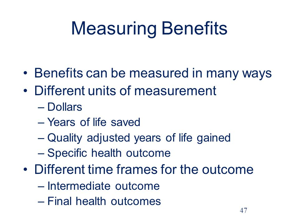 Measuring Benefits Benefits can be measured in many ways