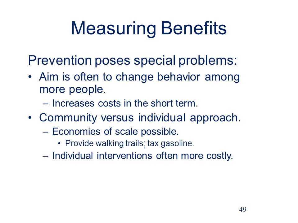 Measuring Benefits Prevention poses special problems: