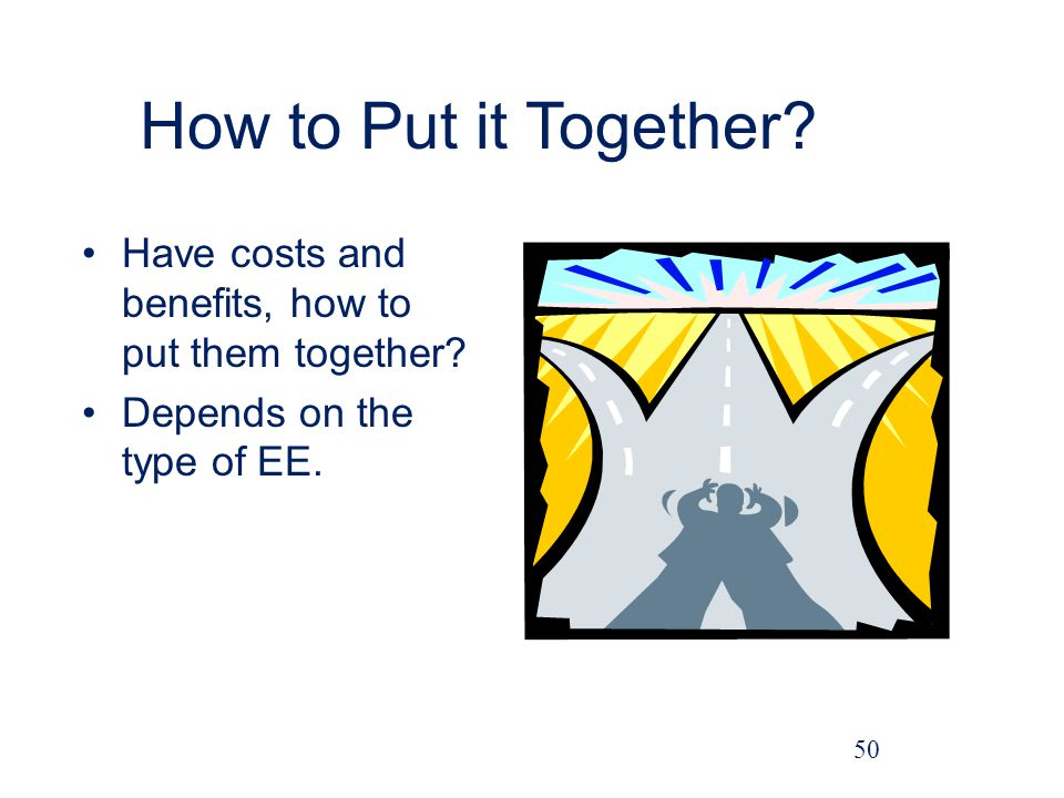 How to Put it Together. Have costs and benefits, how to put them together.