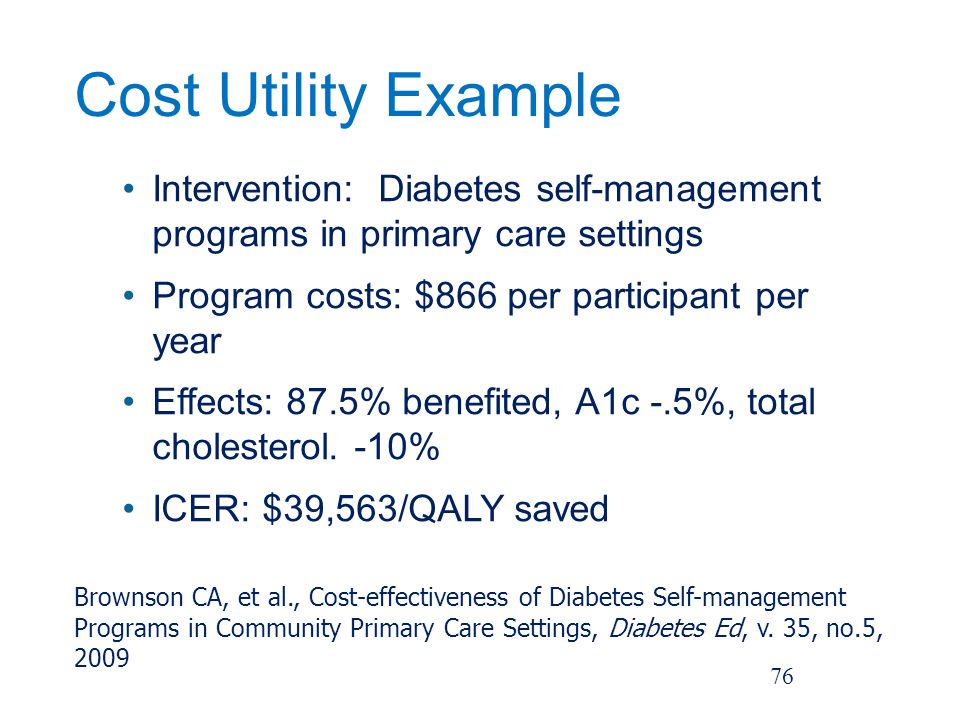 Cost Utility Example Intervention: Diabetes self-management programs in primary care settings. Program costs: $866 per participant per year.