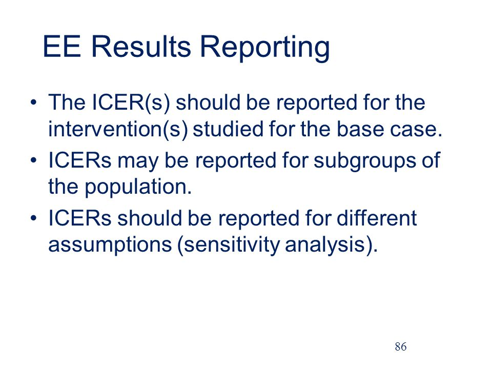 EE Results Reporting The ICER(s) should be reported for the intervention(s) studied for the base case.