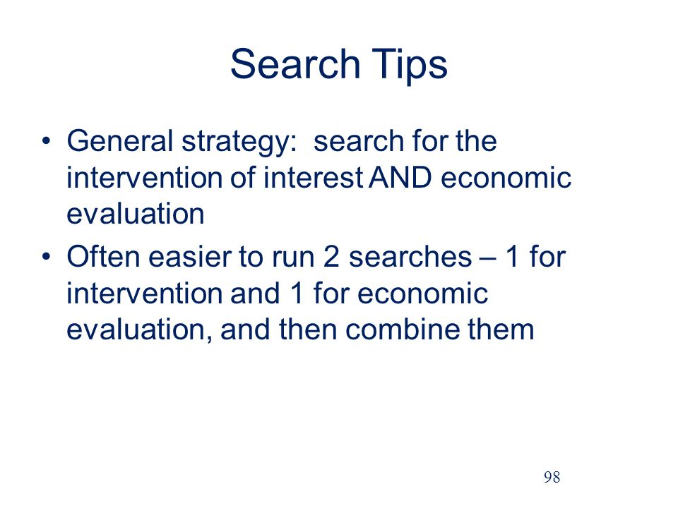 Search Tips General strategy: search for the intervention of interest AND economic evaluation.