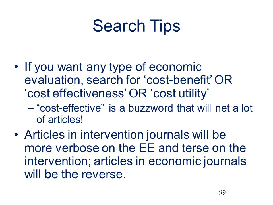 Search Tips If you want any type of economic evaluation, search for 'cost-benefit' OR 'cost effectiveness' OR 'cost utility'