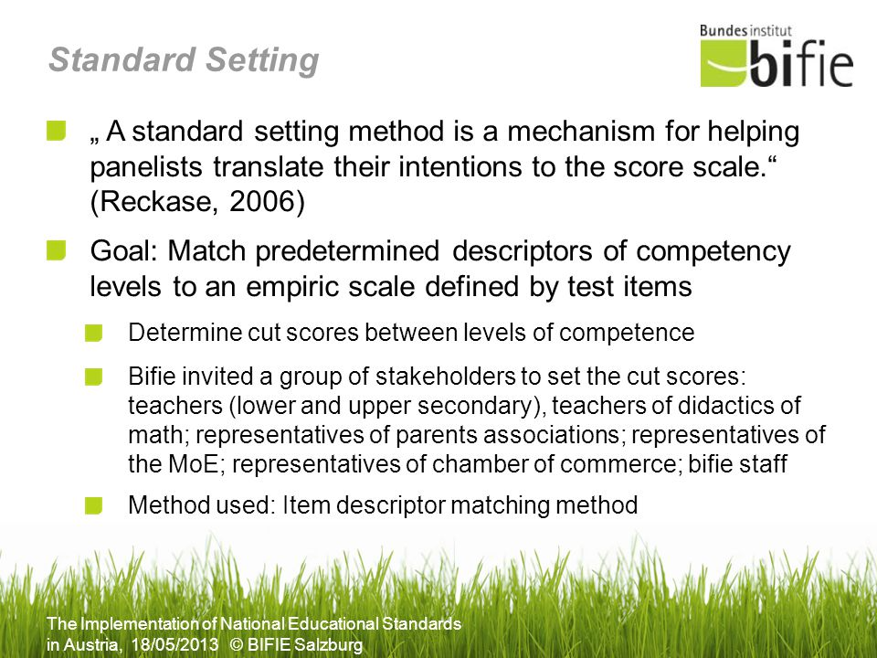 "Standard Setting "" A standard setting method is a mechanism for helping panelists translate their intentions to the score scale. (Reckase, 2006)"