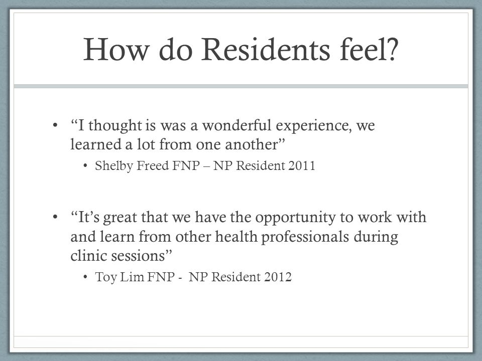 How do Residents feel I thought is was a wonderful experience, we learned a lot from one another