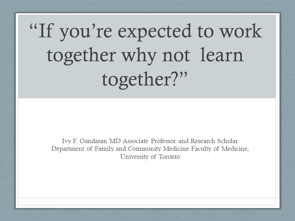If you're expected to work together why not learn together