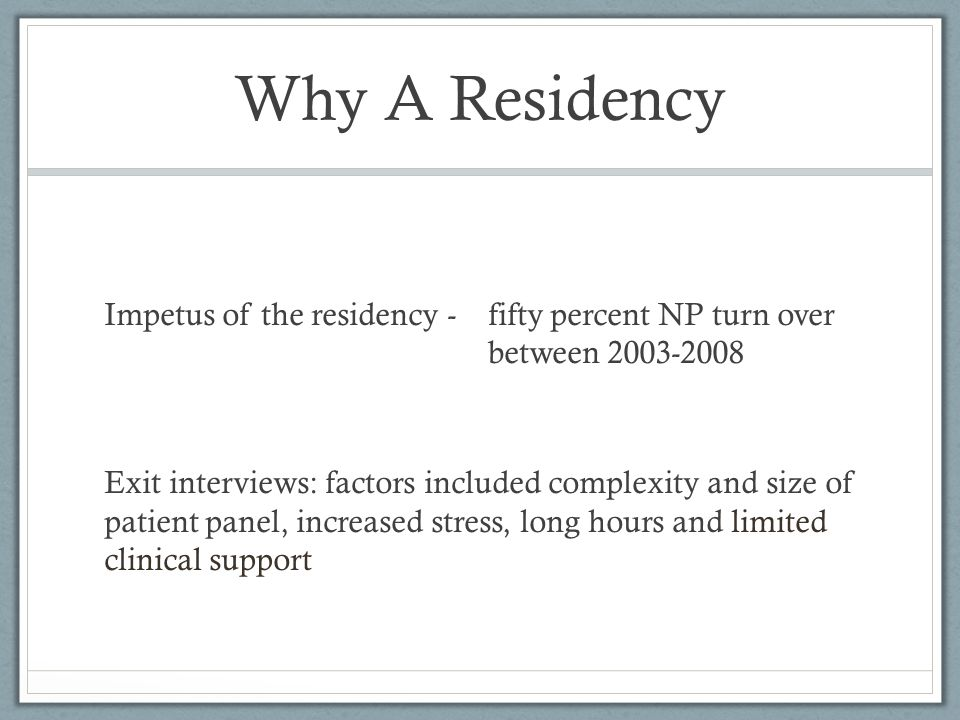 Why A Residency Impetus of the residency - fifty percent NP turn over between 2003-2008.