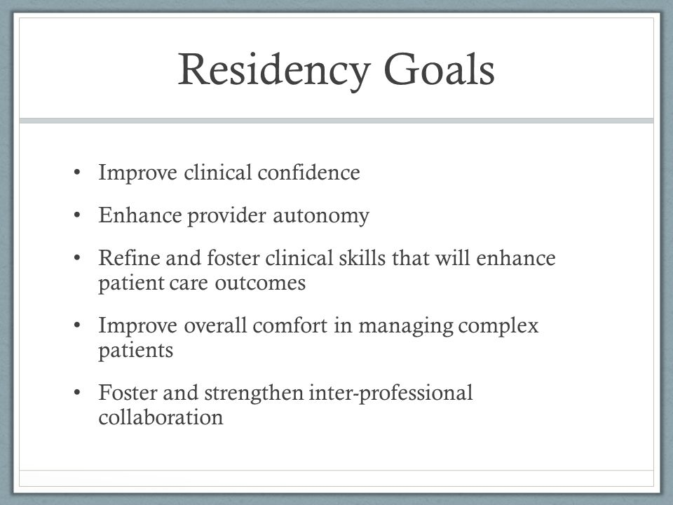 Residency Goals Improve clinical confidence Enhance provider autonomy