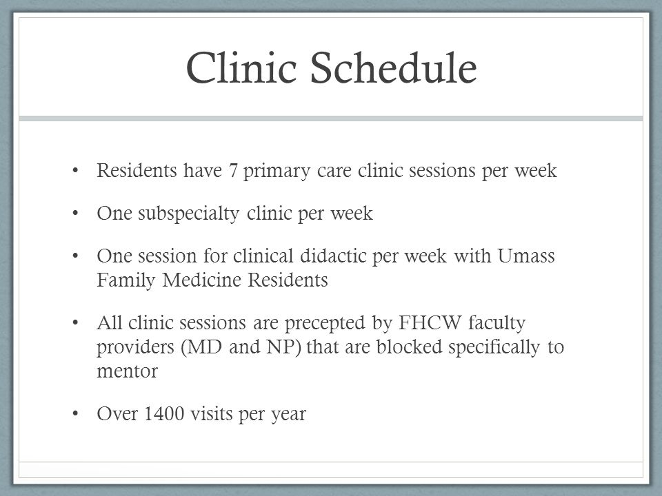 Clinic Schedule Residents have 7 primary care clinic sessions per week