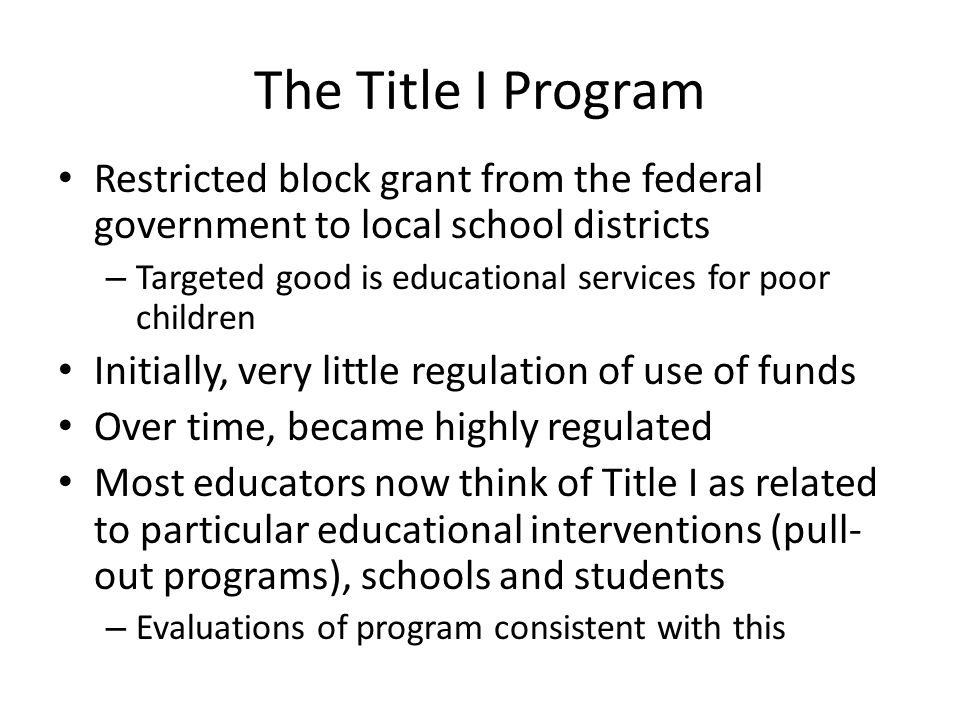 The Title I Program Restricted block grant from the federal government to local school districts.