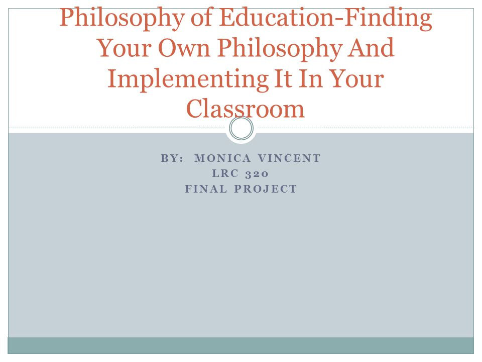 own philosophy on education The philosophy of education statement is a written description of what you interpret the best approach to education to be examining your philosophies concerning the learning process, the students, the view of knowledge, and the essential skills and information that should be learned and using them to compose a statement will give others a good.