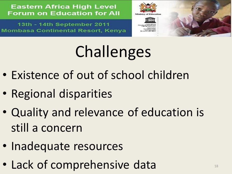 Challenges Existence of out of school children Regional disparities