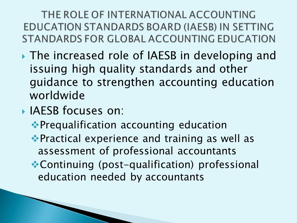 THE ROLE OF INTERNATIONAL ACCOUNTING EDUCATION STANDARDS BOARD (IAESB) IN SETTING STANDARDS FOR GLOBAL ACCOUNTING EDUCATION