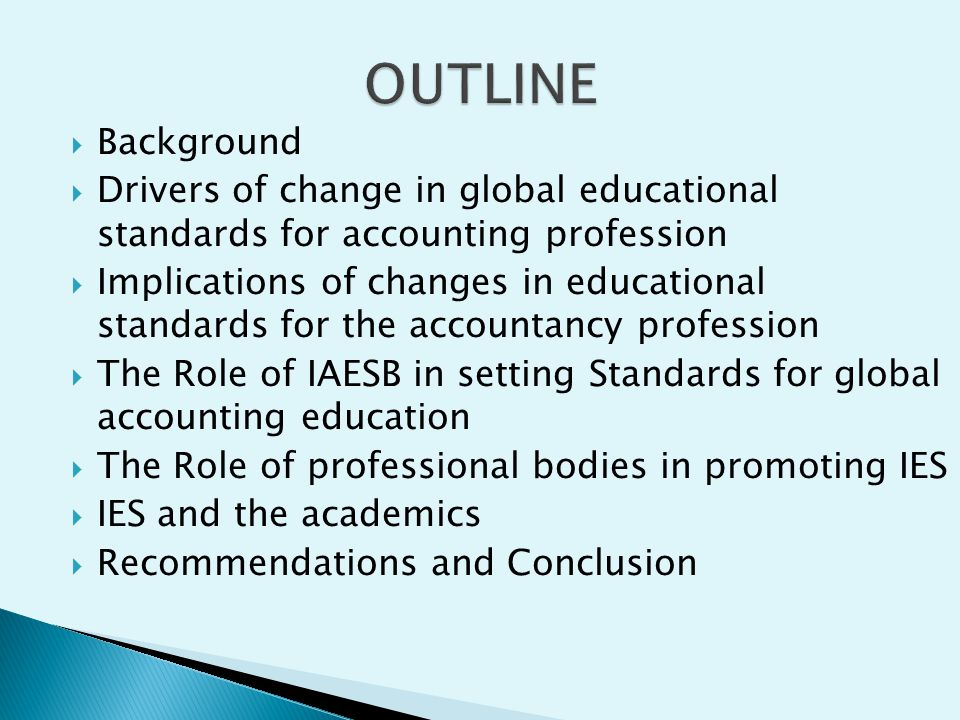 OUTLINE Background. Drivers of change in global educational standards for accounting profession.