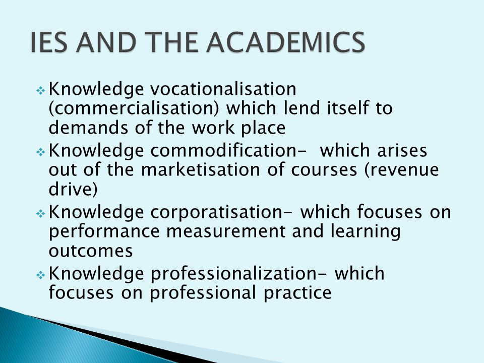 IES AND THE ACADEMICS Knowledge vocationalisation (commercialisation) which lend itself to demands of the work place.