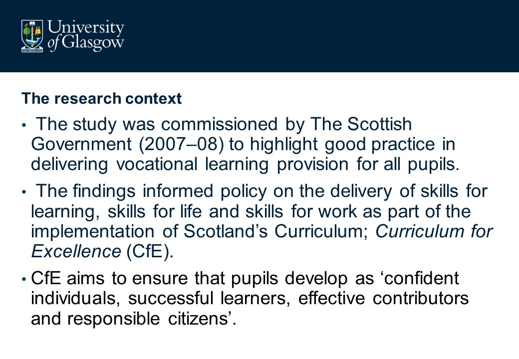 The research context Over the past decade vocational education in Scotland at policy level has been reconceptualised: