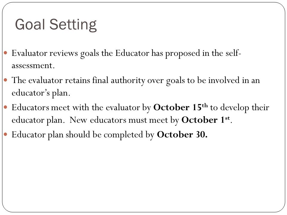Goal Setting Evaluator reviews goals the Educator has proposed in the self- assessment.
