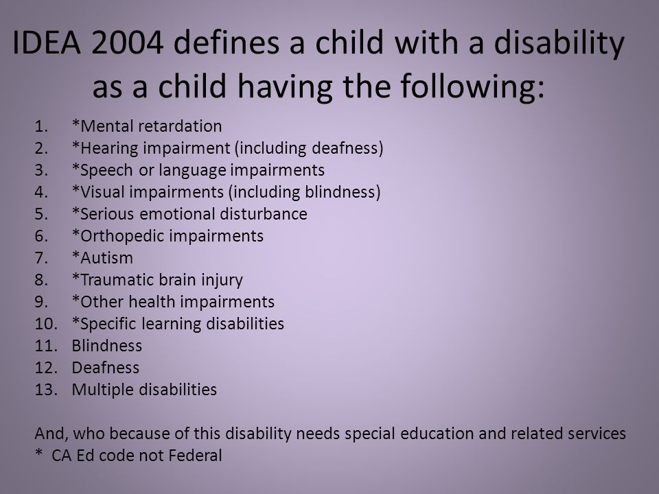 IDEA 2004 defines a child with a disability as a child having the following: