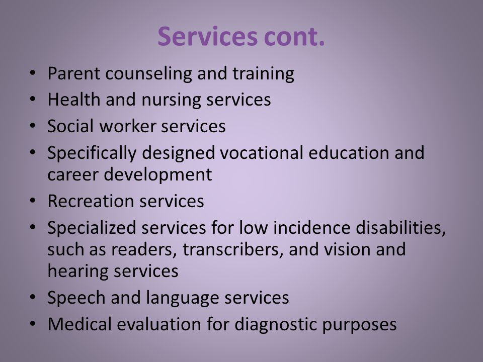 Services cont. Parent counseling and training