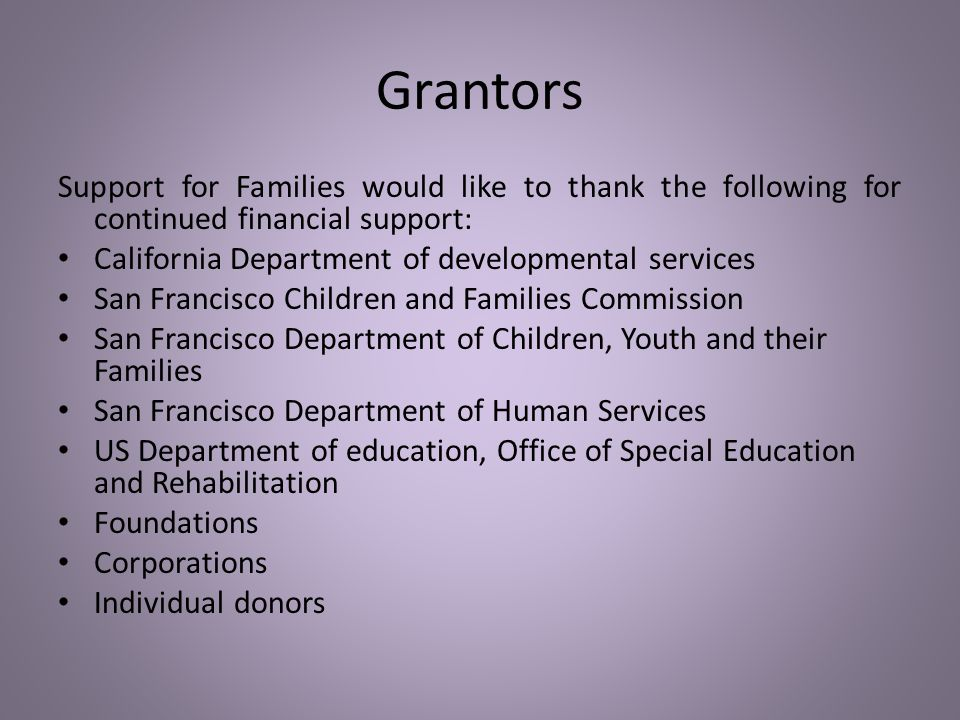 Grantors Support for Families would like to thank the following for continued financial support: California Department of developmental services.