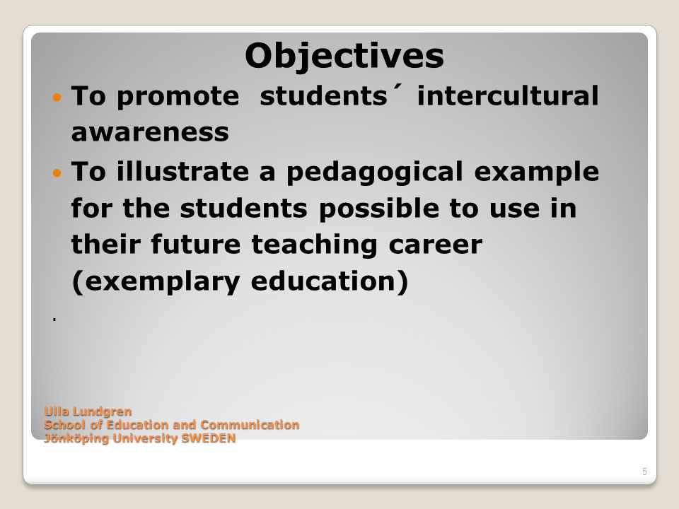 Objectives To promote students´ intercultural awareness