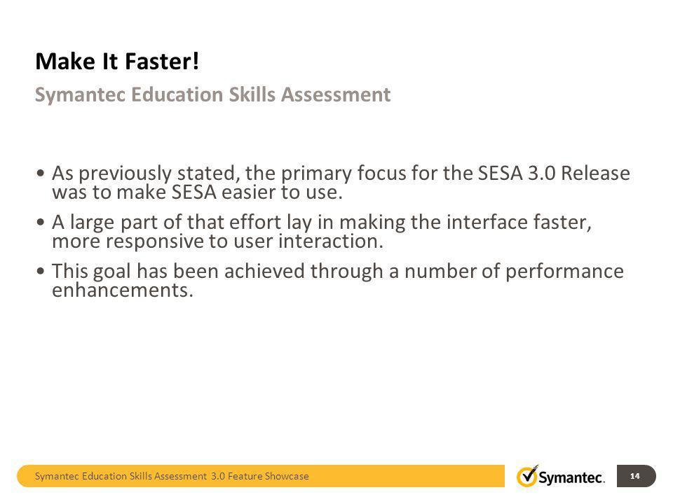 Make It Faster! Symantec Education Skills Assessment