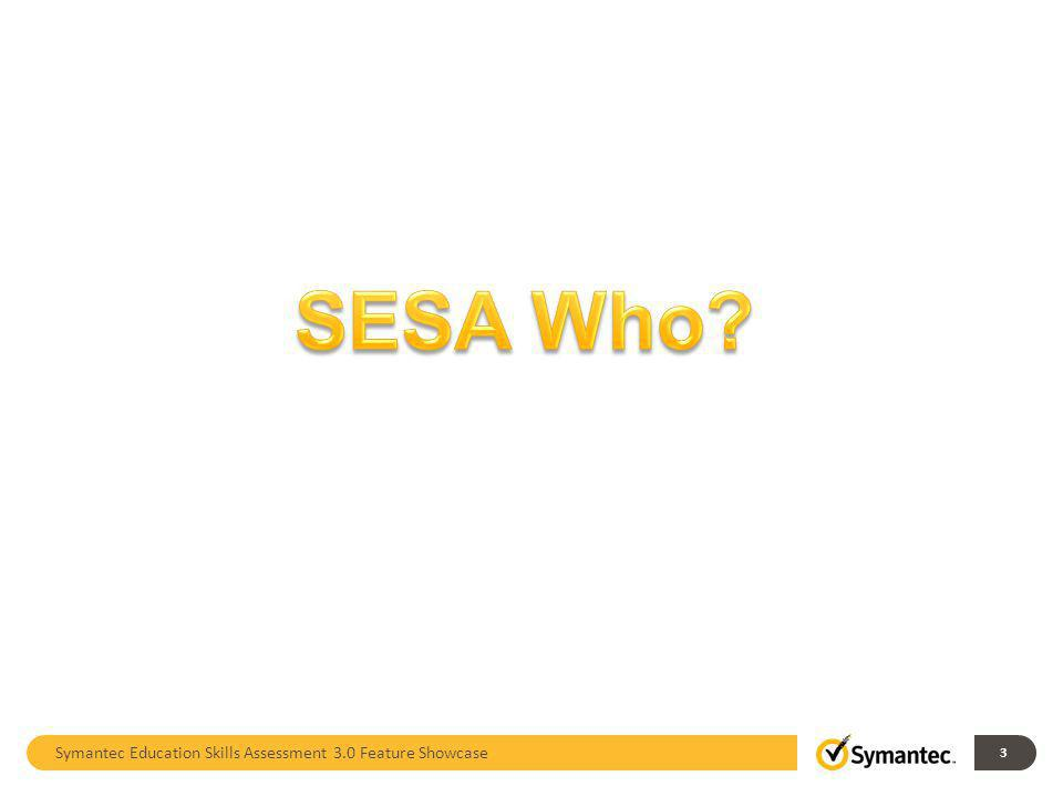 SESA Who Symantec Education Skills Assessment 3.0 Feature Showcase