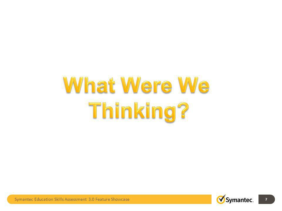 What Were We Thinking Symantec Education Skills Assessment 3.0 Feature Showcase