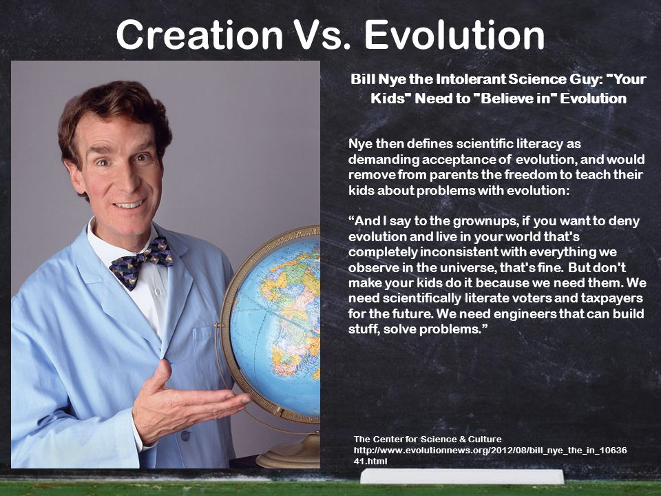 Creation Vs. Evolution Bill Nye the Intolerant Science Guy: Your Kids Need to Believe in Evolution.