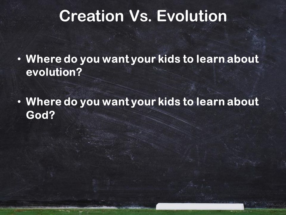 Creation Vs. Evolution Where do you want your kids to learn about evolution.