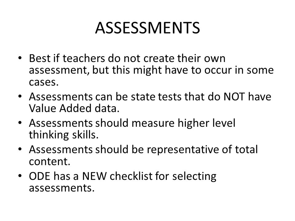 ASSESSMENTS Best if teachers do not create their own assessment, but this might have to occur in some cases.