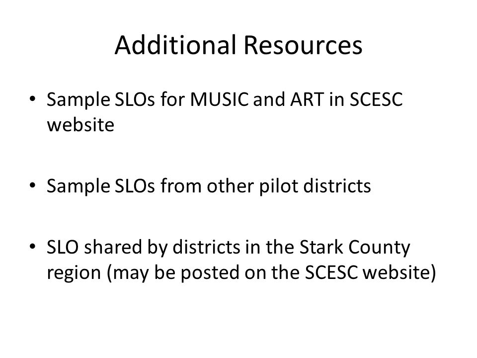 Additional Resources Sample SLOs for MUSIC and ART in SCESC website