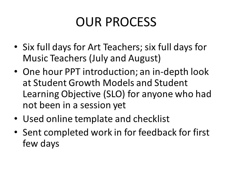 OUR PROCESS Six full days for Art Teachers; six full days for Music Teachers (July and August)