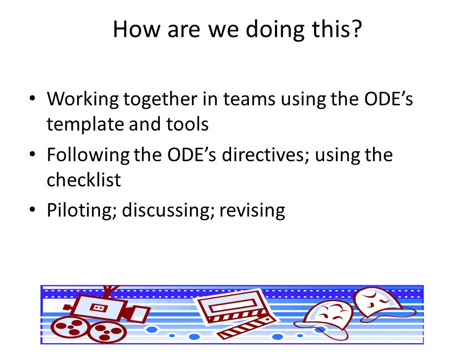 How are we doing this Working together in teams using the ODE's template and tools. Following the ODE's directives; using the checklist.