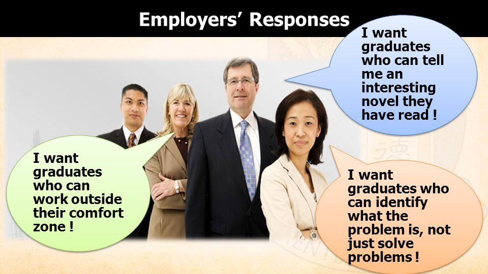 Employers' Responses I want graduates who can work outside their comfort zone !