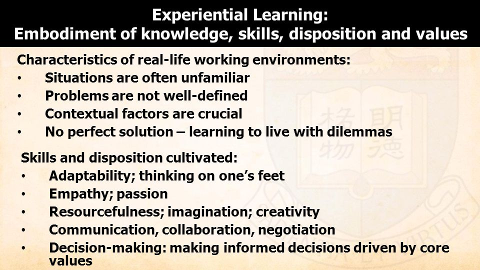 Experiential Learning: Embodiment of knowledge, skills, disposition and values