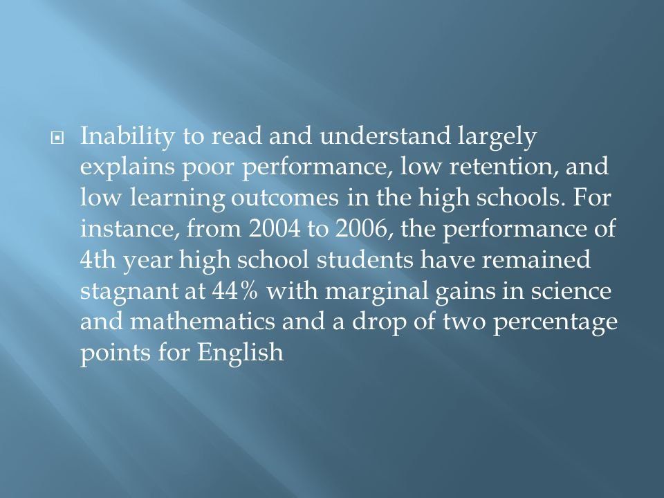 Inability to read and understand largely explains poor performance, low retention, and low learning outcomes in the high schools.