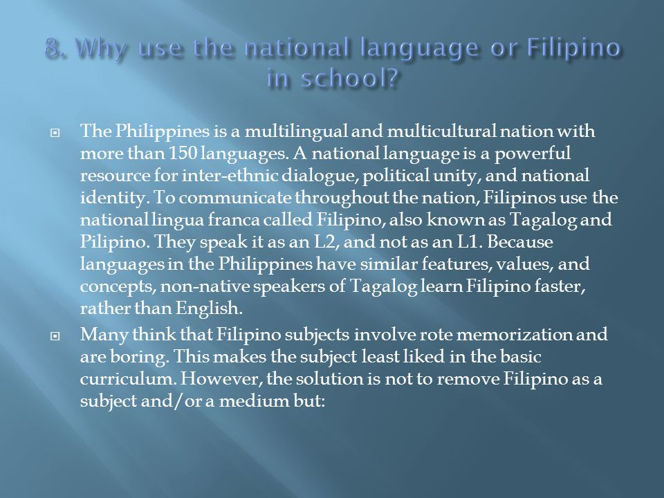 8. Why use the national language or Filipino in school