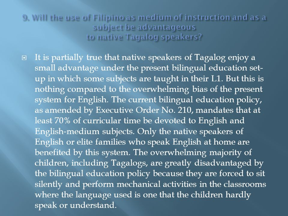 9. Will the use of Filipino as medium of instruction and as a subject be advantageous to native Tagalog speakers