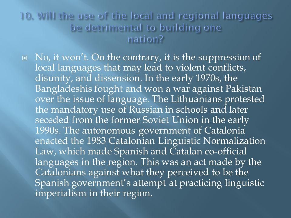10. Will the use of the local and regional languages be detrimental to building one nation