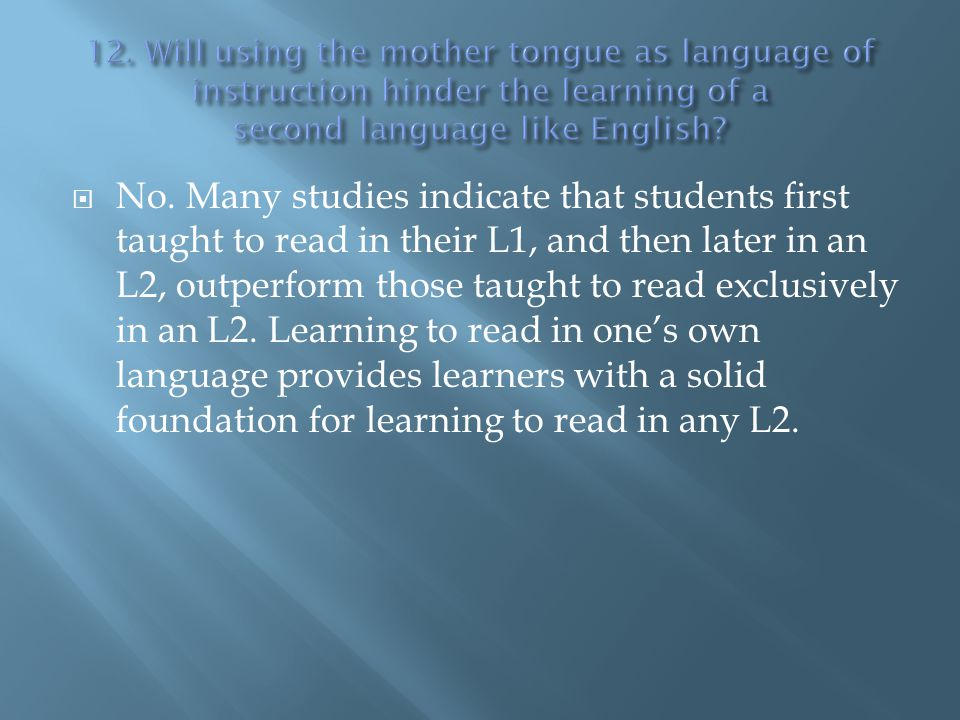 12. Will using the mother tongue as language of instruction hinder the learning of a second language like English